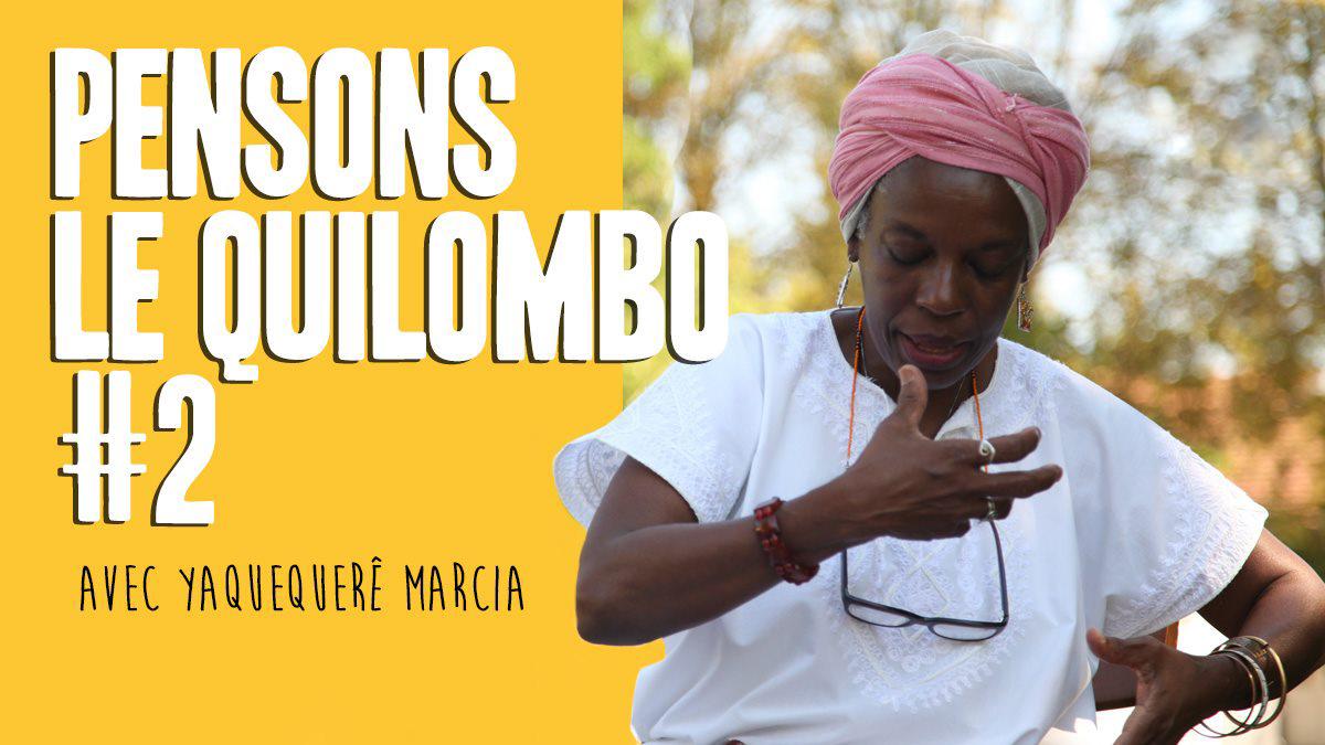 Oyà pense le Quilombo #2 – avec Yaquequerê Marcia